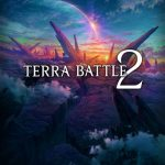 Terra Battle 2 Guide, Tips & Cheats to Battle Your Way to Victory