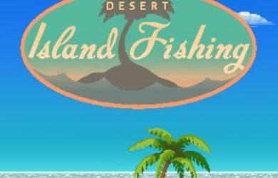 desert island fishing tips