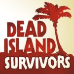 Dead Island: Survivors Tips, Cheats & Strategy Guide to Survive Longer