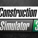 Construction Simulator 3 Closed Beta Sign-Up Now Live