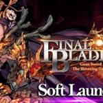 Upcoming RPG 'Final Blade' Soft Launches in Select Regions